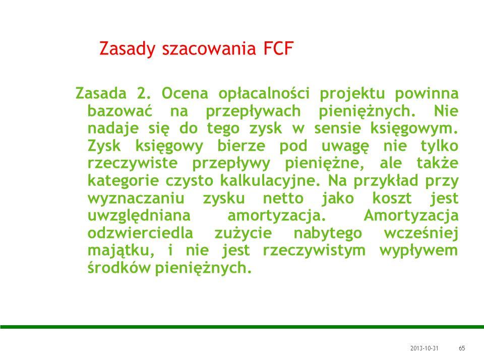 2013-10-3165 Zasady szacowania FCF Zasada 2. Ocena opłacalności projektu powinna bazować na przepływach pieniężnych. Nie nadaje się do tego zysk w sen