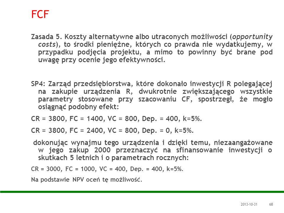 2013-10-3168 FCF Zasada 5. Koszty alternatywne albo utraconych możliwości (opportunity costs), to środki pieniężne, których co prawda nie wydatkujemy,