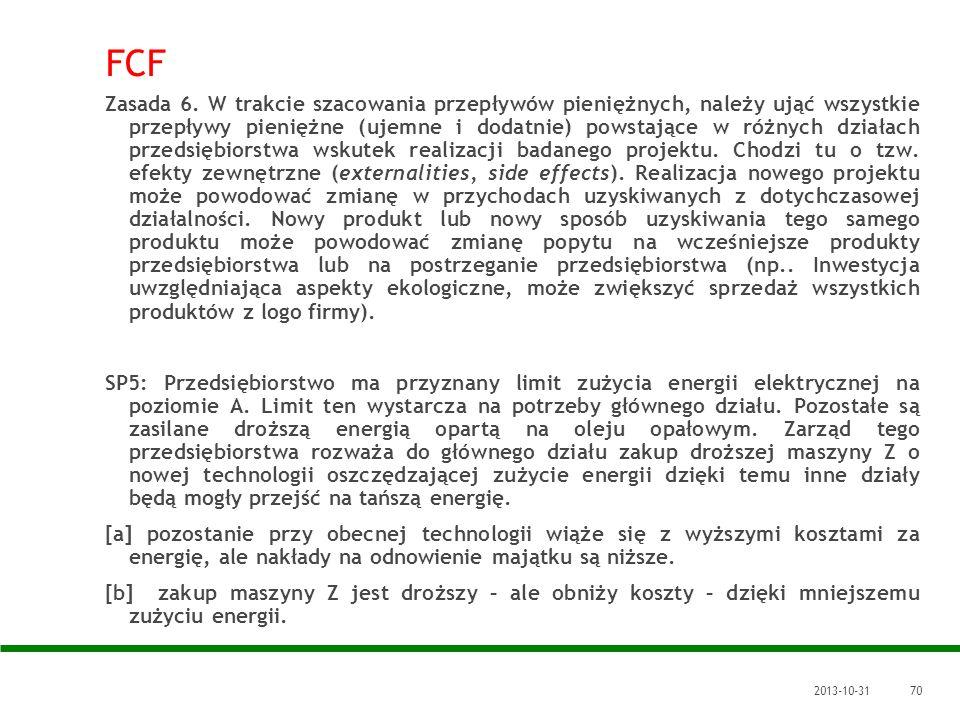 2013-10-3170 FCF Zasada 6. W trakcie szacowania przepływów pieniężnych, należy ująć wszystkie przepływy pieniężne (ujemne i dodatnie) powstające w róż