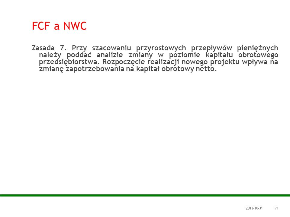 2013-10-3171 FCF a NWC Zasada 7. Przy szacowaniu przyrostowych przepływów pieniężnych należy poddać analizie zmiany w poziomie kapitału obrotowego prz
