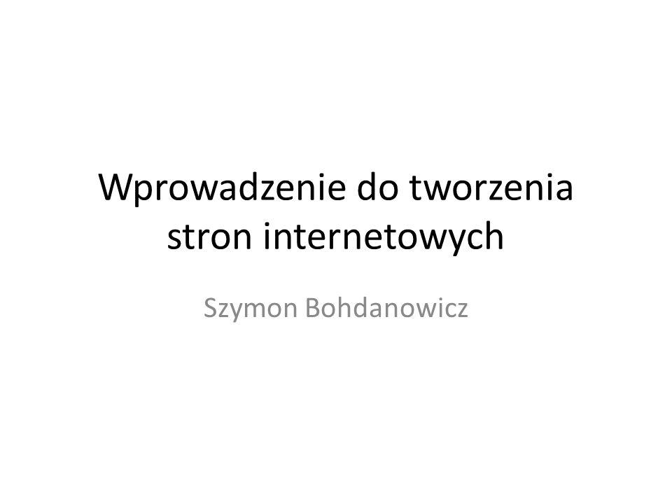 Wprowadzenie do tworzenia stron internetowych Szymon Bohdanowicz