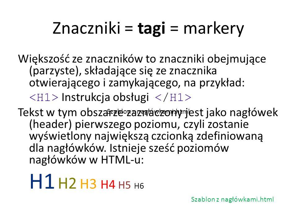 Znaczniki = tagi = markery Większość ze znaczników to znaczniki obejmujące (parzyste), składające się ze znacznika otwierającego i zamykającego, na pr