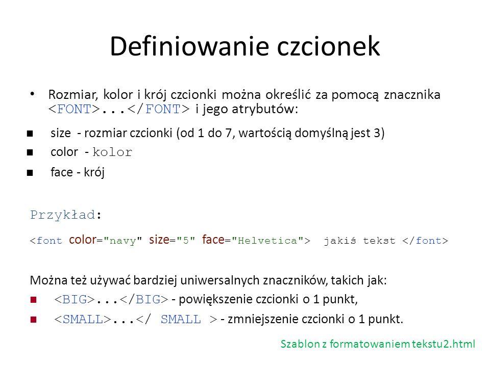 Definiowanie czcionek Rozmiar, kolor i krój czcionki można określić za pomocą znacznika... i jego atrybutów: size - rozmiar czcionki (od 1 do 7, warto