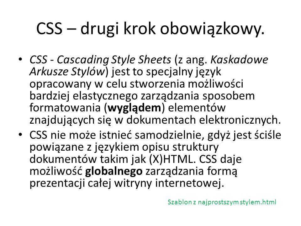 CSS – drugi krok obowiązkowy. CSS - Cascading Style Sheets (z ang. Kaskadowe Arkusze Stylów) jest to specjalny język opracowany w celu stworzenia możl