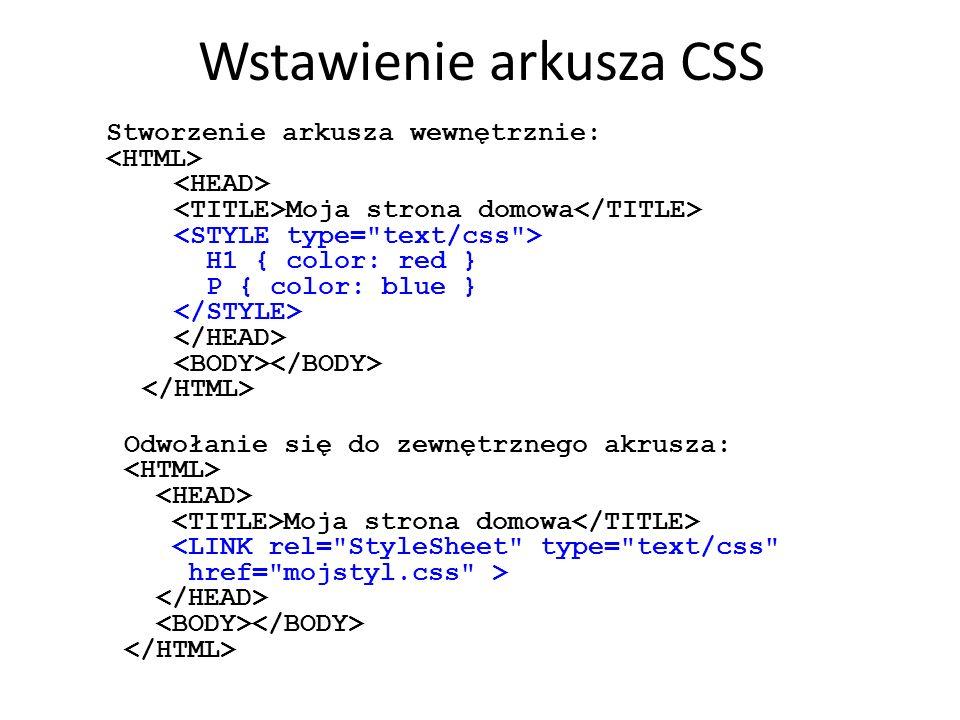 Wstawienie arkusza CSS Stworzenie arkusza wewnętrznie: Moja strona domowa H1 { color: red } P { color: blue } Odwołanie się do zewnętrznego akrusza: M