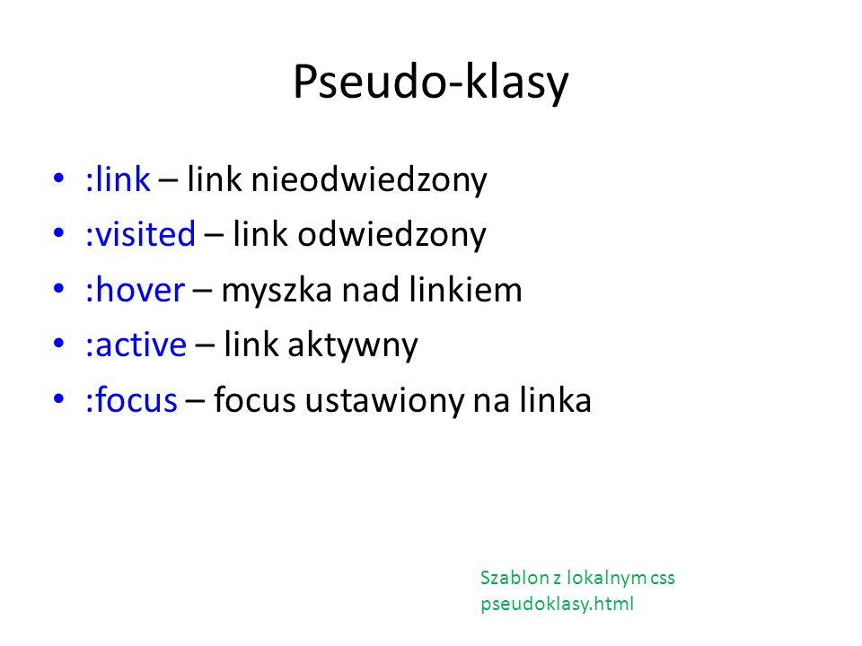 Pseudo-klasy :link – link nieodwiedzony :visited – link odwiedzony :hover – myszka nad linkiem :active – link aktywny :focus – focus ustawiony na link