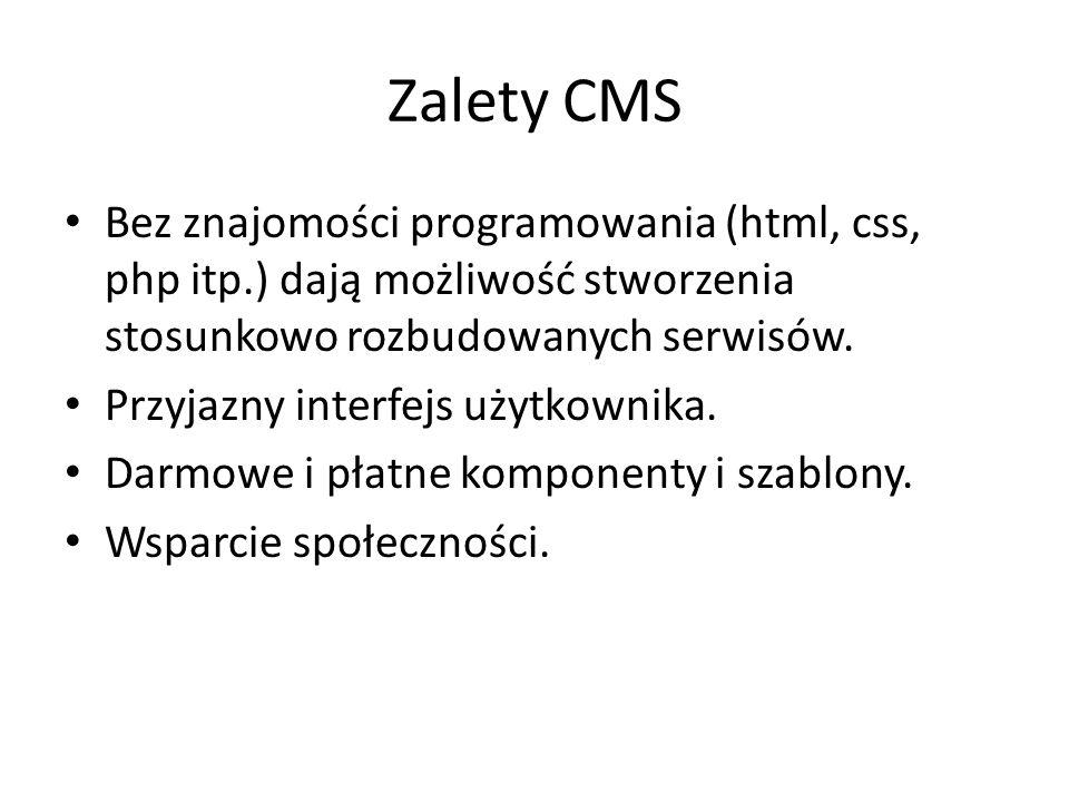 Zalety CMS Bez znajomości programowania (html, css, php itp.) dają możliwość stworzenia stosunkowo rozbudowanych serwisów. Przyjazny interfejs użytkow