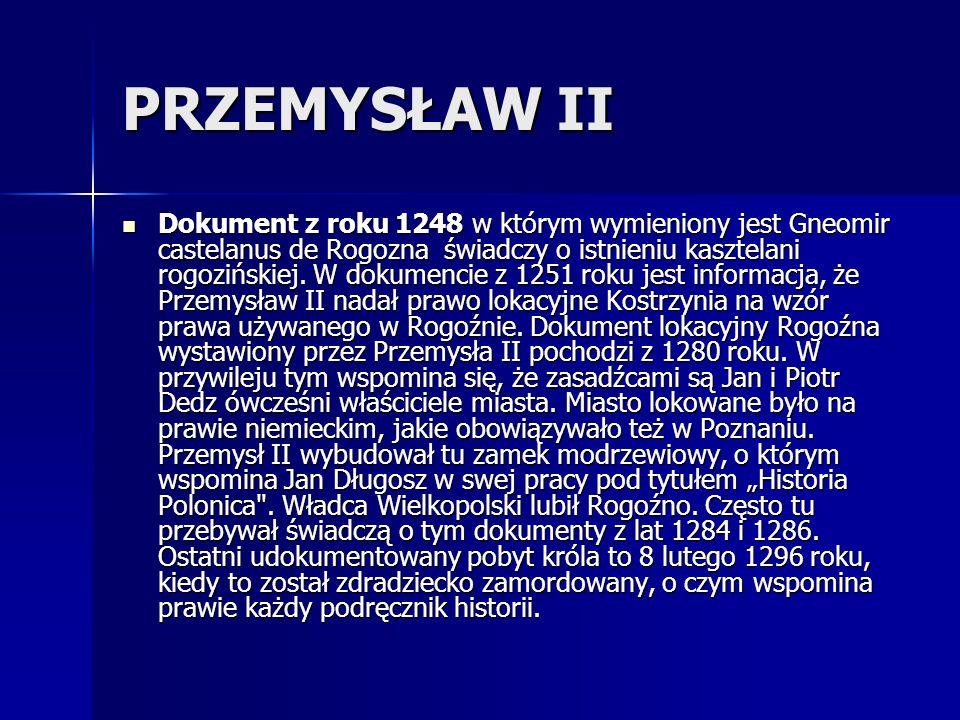 HENRYK III GŁOGOWSKI WŁADYSŁAW ŁOKIETEK W 1306 Rogoźno i prawie cała Wielkopolska dostaje się pod panowanie Henryka III Głogowskiego.