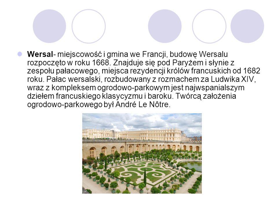 Wersal- miejscowość i gmina we Francji, budowę Wersalu rozpoczęto w roku 1668. Znajduje się pod Paryżem i słynie z zespołu pałacowego, miejsca rezyden
