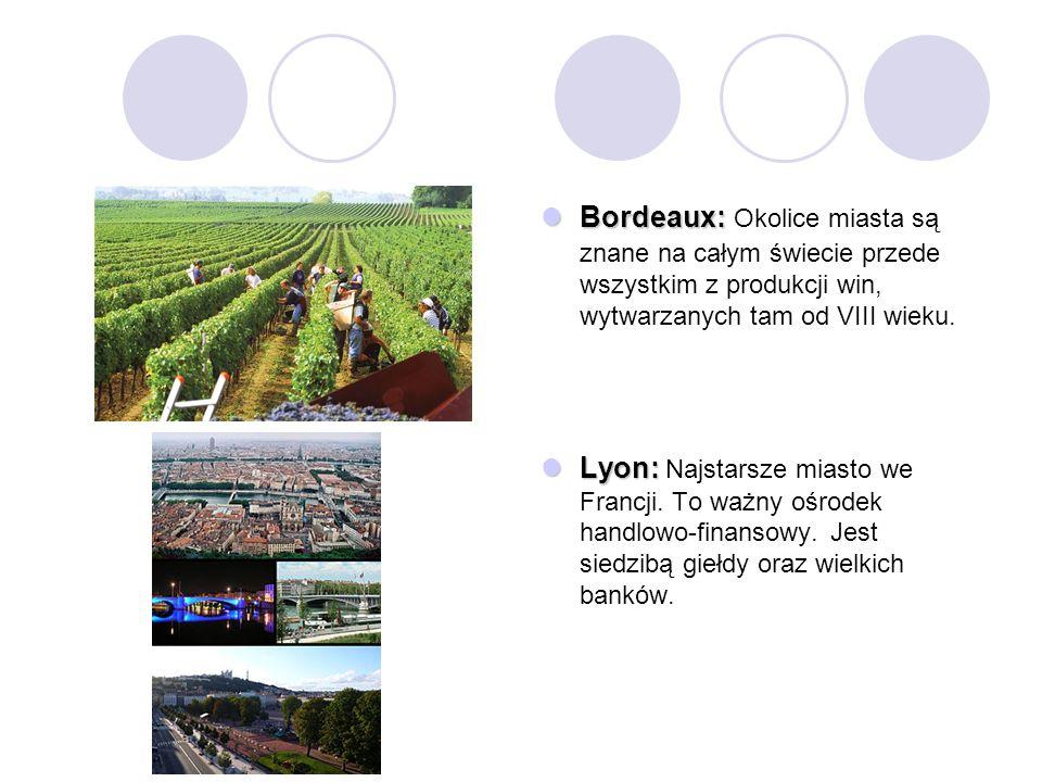 Bordeaux: Bordeaux: Okolice miasta są znane na całym świecie przede wszystkim z produkcji win, wytwarzanych tam od VIII wieku. Lyon: Lyon: Najstarsze