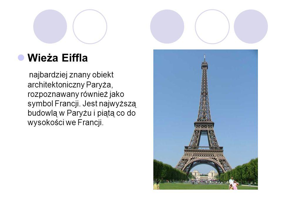 Wieża Eiffla najbardziej znany obiekt architektoniczny Paryża, rozpoznawany również jako symbol Francji. Jest najwyższą budowlą w Paryżu i piątą co do
