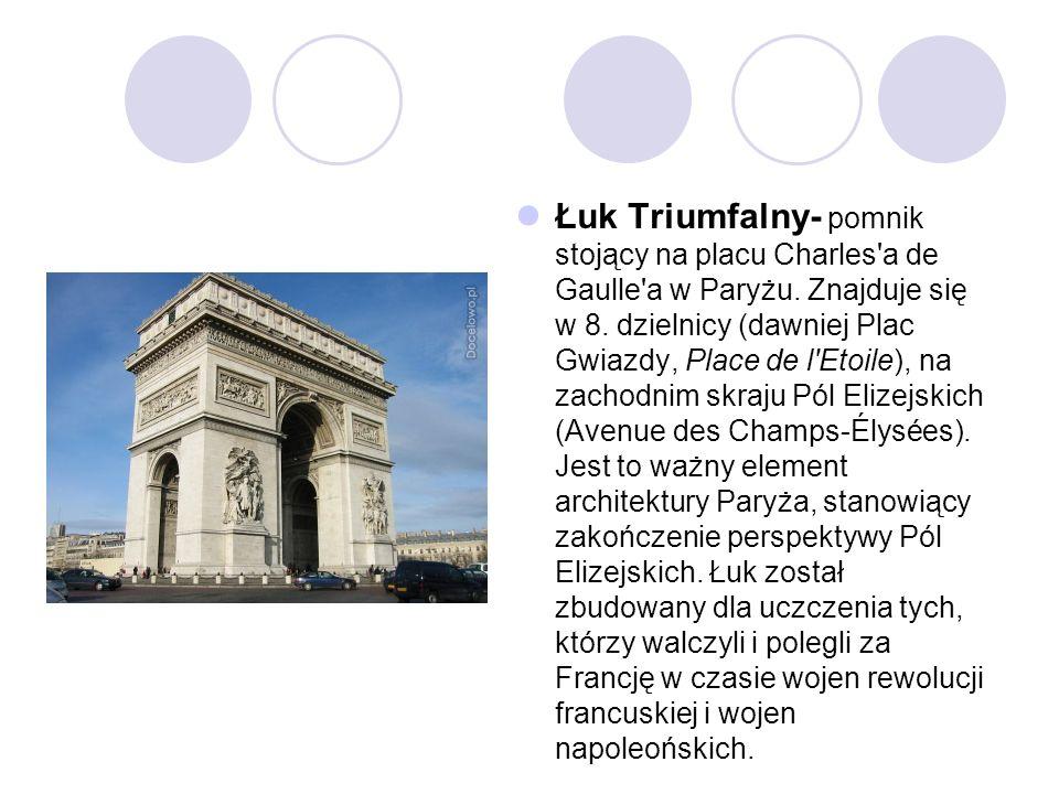 Łuk Triumfalny- pomnik stojący na placu Charles'a de Gaulle'a w Paryżu. Znajduje się w 8. dzielnicy (dawniej Plac Gwiazdy, Place de l'Etoile), na zach