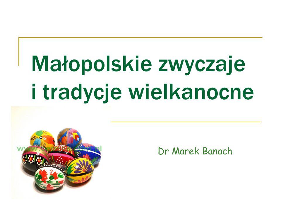 Małopolskie zwyczaje i tradycje wielkanocne Dr Marek Banach