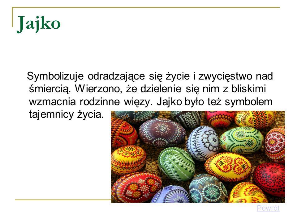 Jajko Symbolizuje odradzające się życie i zwycięstwo nad śmiercią. Wierzono, że dzielenie się nim z bliskimi wzmacnia rodzinne więzy. Jajko było też s
