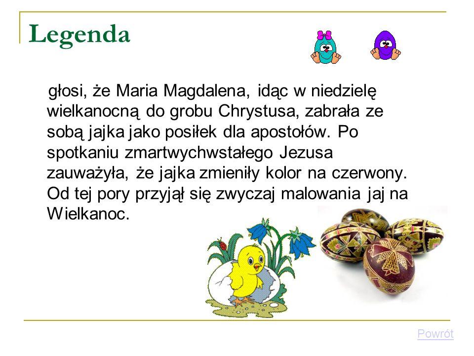 Legenda głosi, że Maria Magdalena, idąc w niedzielę wielkanocną do grobu Chrystusa, zabrała ze sobą jajka jako posiłek dla apostołów. Po spotkaniu zma
