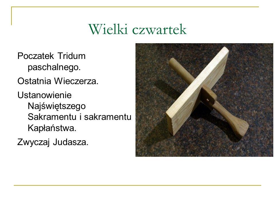 Wielki Piątek Dzień głębokiej żałoby.Nie odprawia się mszy tylko Adoruje Krzyż.