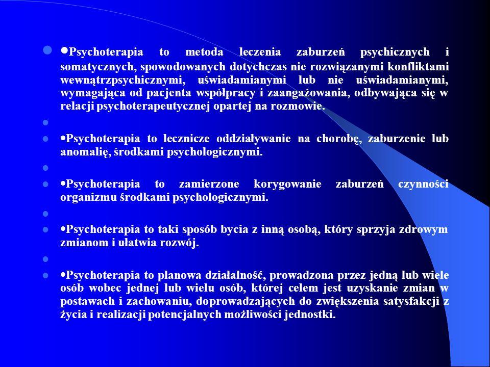 Psychoterapia to metoda leczenia zaburzeń psychicznych i somatycznych, spowodowanych dotychczas nie rozwiązanymi konfliktami wewnątrzpsychicznymi, uśw