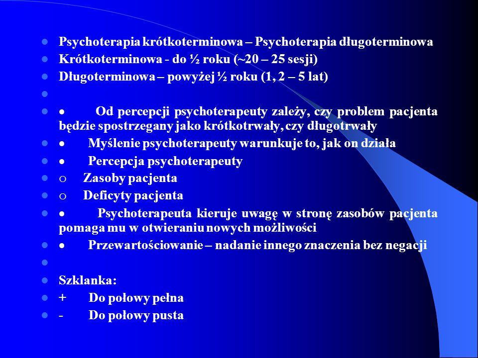 Psychoterapia krótkoterminowa – Psychoterapia długoterminowa Krótkoterminowa - do ½ roku (~20 – 25 sesji) Długoterminowa – powyżej ½ roku (1, 2 – 5 la