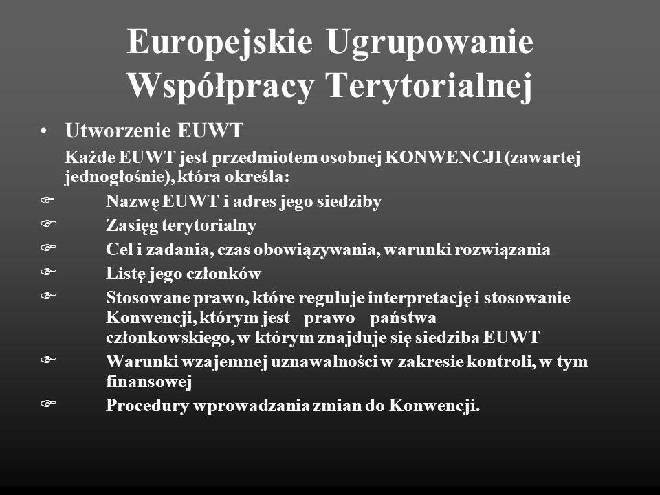 Europejskie Ugrupowanie Współpracy Terytorialnej Utworzenie EUWT Każde EUWT jest przedmiotem osobnej KONWENCJI (zawartej jednogłośnie), która określa: