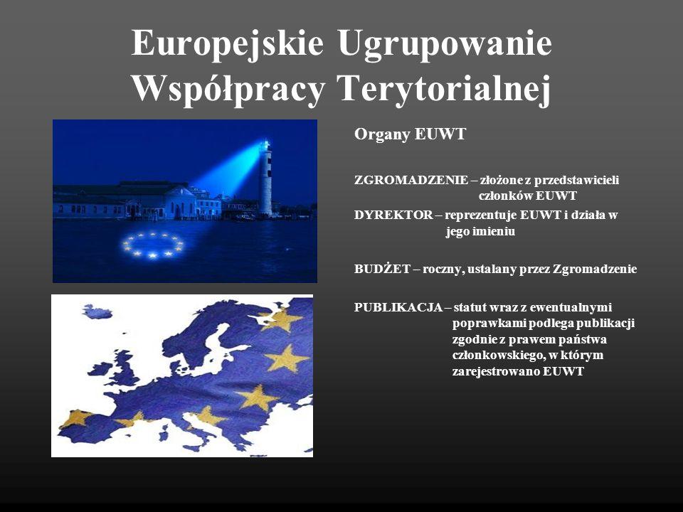 Europejskie Ugrupowanie Współpracy Terytorialnej Organy EUWT ZGROMADZENIE – złożone z przedstawicieli członków EUWT DYREKTOR – reprezentuje EUWT i dzi