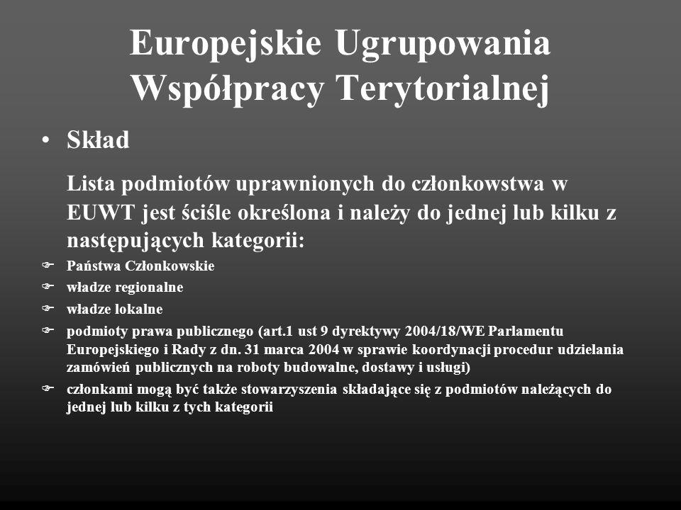 Europejskie Ugrupowania Współpracy Terytorialnej Skład Lista podmiotów uprawnionych do członkowstwa w EUWT jest ściśle określona i należy do jednej lu