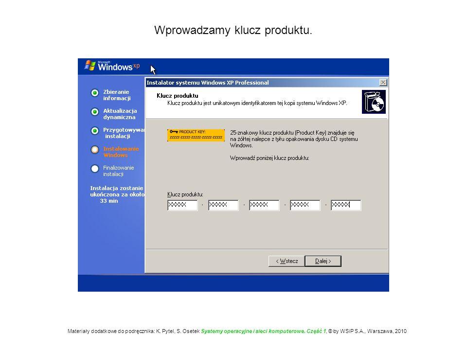 Wprowadzamy klucz produktu. Materiały dodatkowe do podręcznika: K. Pytel, S. Osetek Systemy operacyjne i sieci komputerowe. Część 1, © by WSiP S.A., W