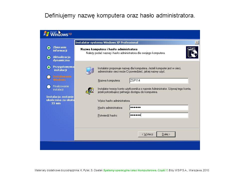 Definiujemy nazwę komputera oraz hasło administratora. Materiały dodatkowe do podręcznika: K. Pytel, S. Osetek Systemy operacyjne i sieci komputerowe.