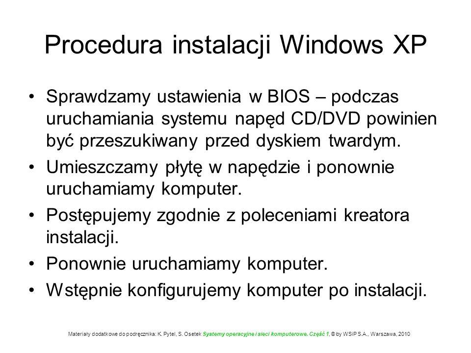 Procedura instalacji Windows XP Sprawdzamy ustawienia w BIOS – podczas uruchamiania systemu napęd CD/DVD powinien być przeszukiwany przed dyskiem twar