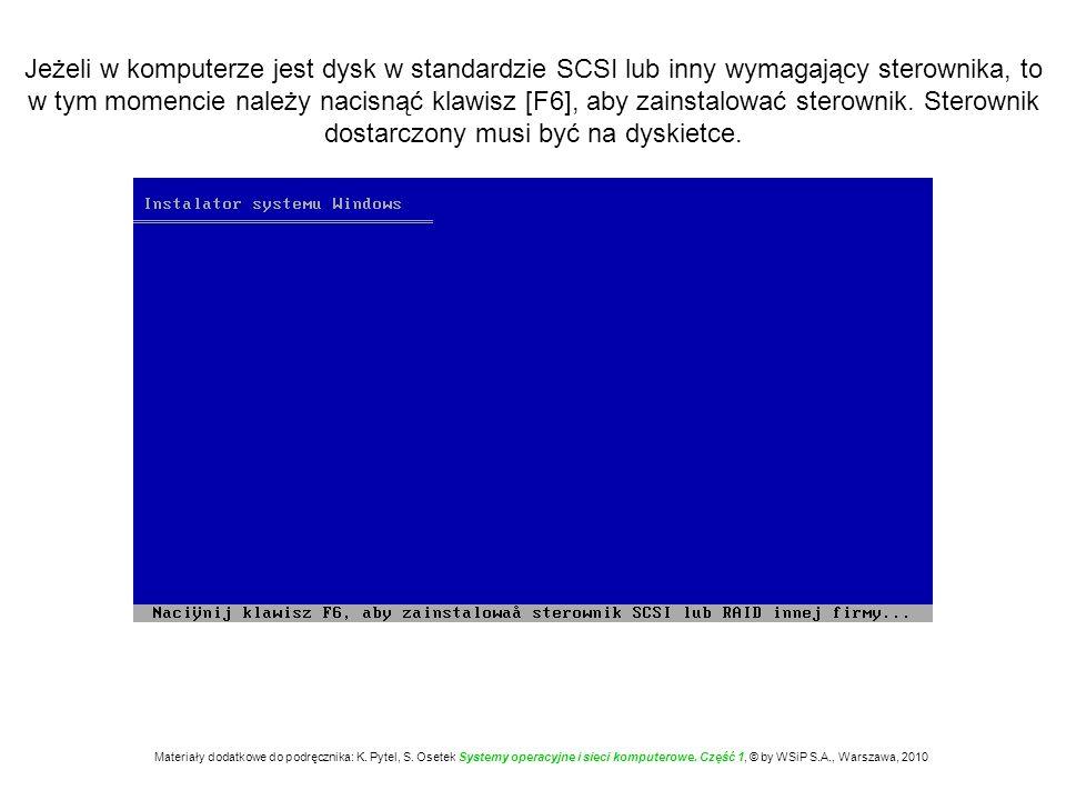 Jeżeli w komputerze jest dysk w standardzie SCSI lub inny wymagający sterownika, to w tym momencie należy nacisnąć klawisz [F6], aby zainstalować ster