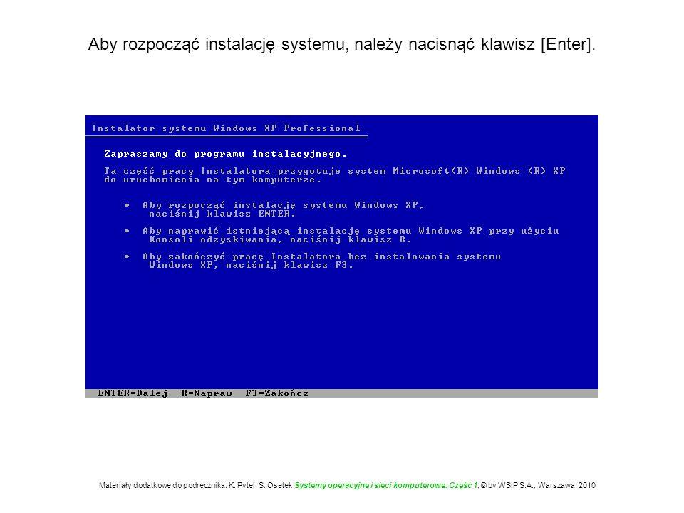 Aby rozpocząć instalację systemu, należy nacisnąć klawisz [Enter]. Materiały dodatkowe do podręcznika: K. Pytel, S. Osetek Systemy operacyjne i sieci
