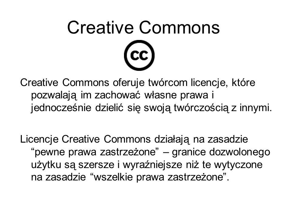 Creative Commons Creative Commons oferuje twórcom licencje, które pozwalają im zachować własne prawa i jednocześnie dzielić się swoją twórczością z in