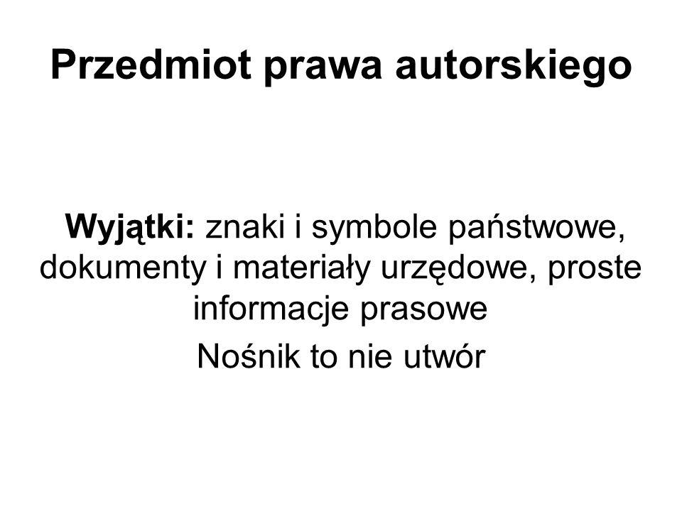 Przedmiot prawa autorskiego Wyjątki: znaki i symbole państwowe, dokumenty i materiały urzędowe, proste informacje prasowe Nośnik to nie utwór