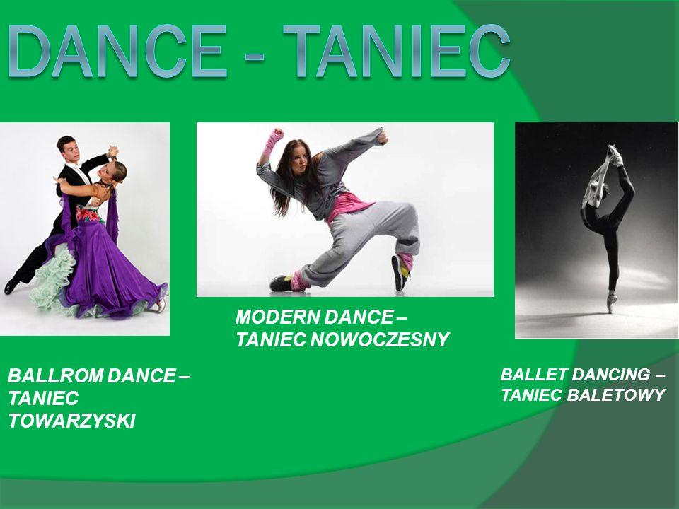 BALLROM DANCE – TANIEC TOWARZYSKI MODERN DANCE – TANIEC NOWOCZESNY BALLET DANCING – TANIEC BALETOWY