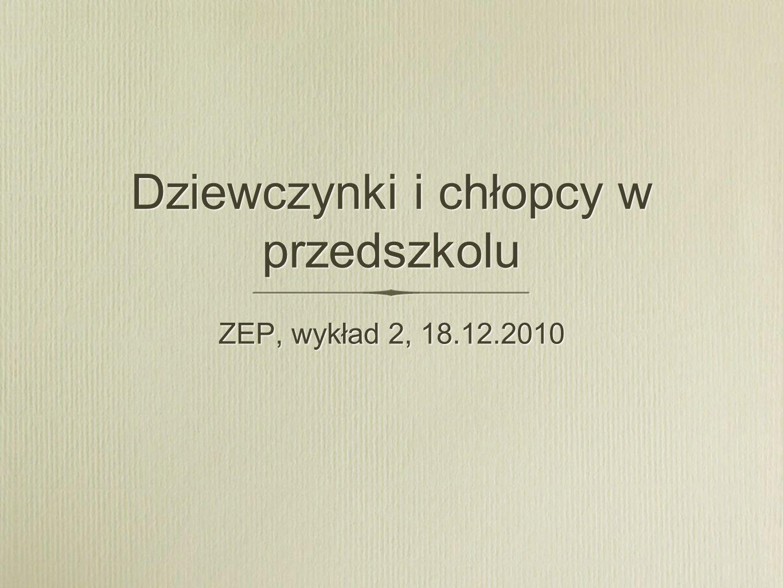 Dziewczynki i chłopcy w przedszkolu ZEP, wykład 2, 18.12.2010