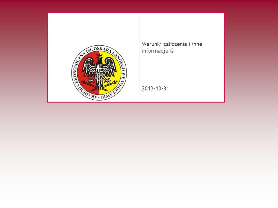 2013-10-31 Warunki zaliczenia i inne informacje