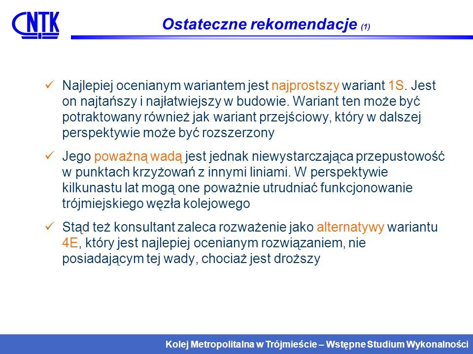 Kolej Metropolitalna w Trójmieście – Wstępne Studium Wykonalności Ostateczne rekomendacje (2) Wnioskiem do właściwego studium wykonalności jest porównanie budowy wariantu 1S, licząc się z koniecznością późniejszej rozbudowy oraz jednoetapowego wdrożenia wariantu 4E.