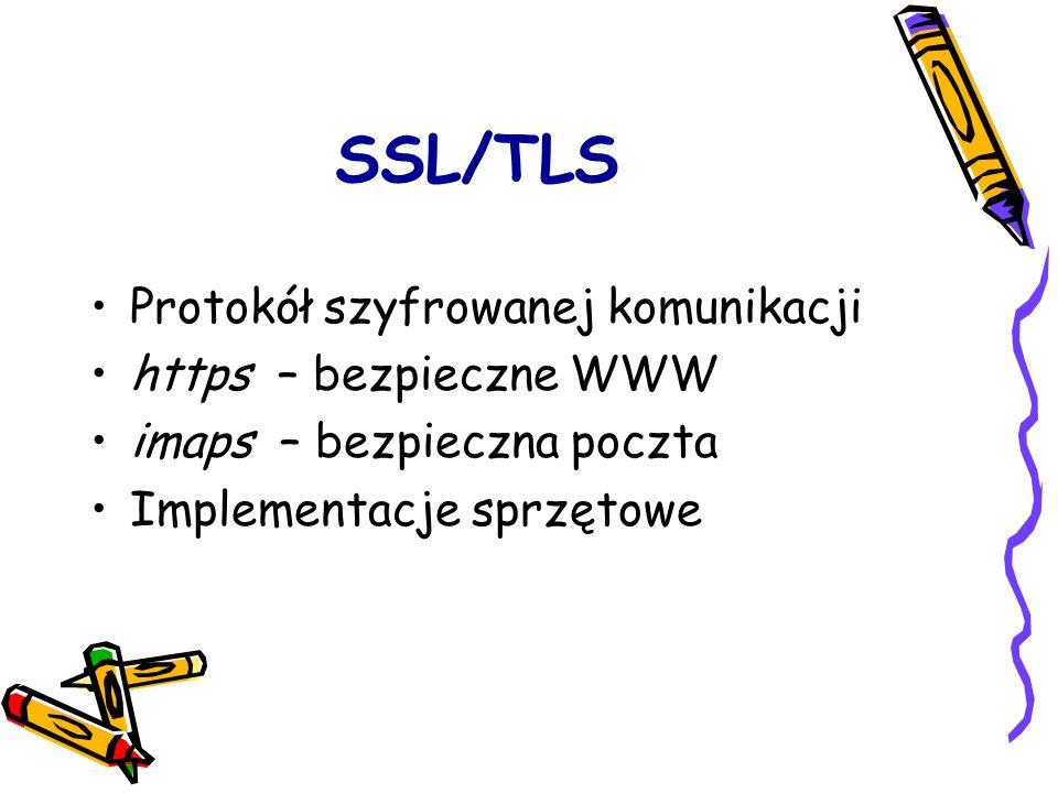 SSL/TLS Protokół szyfrowanej komunikacji https – bezpieczne WWW imaps – bezpieczna poczta Implementacje sprzętowe