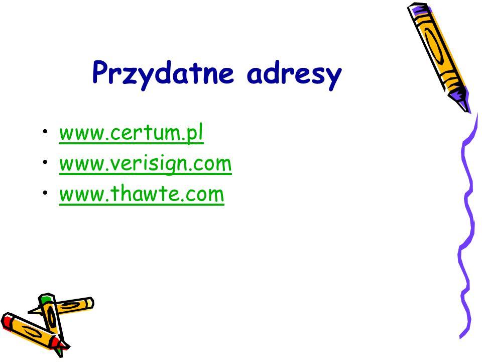 Przydatne adresy www.certum.pl www.verisign.com www.thawte.com