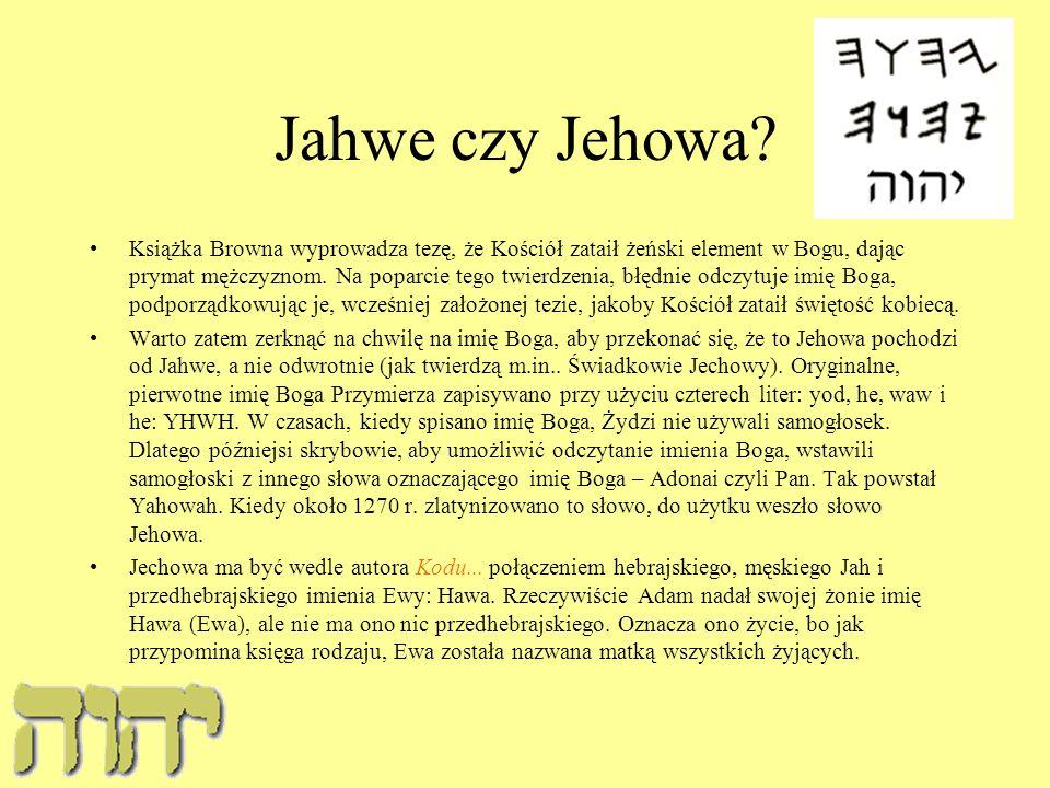 Jahwe czy Jehowa? Książka Browna wyprowadza tezę, że Kościół zataił żeński element w Bogu, dając prymat mężczyznom. Na poparcie tego twierdzenia, błęd