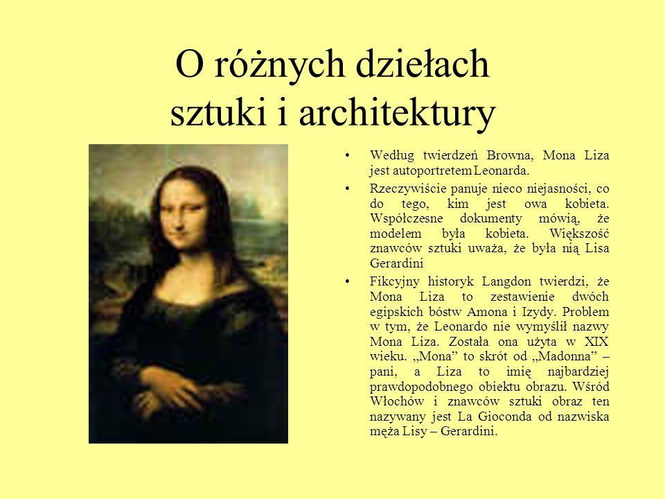 Według twierdzeń Browna, Mona Liza jest autoportretem Leonarda. Rzeczywiście panuje nieco niejasności, co do tego, kim jest owa kobieta. Współczesne d