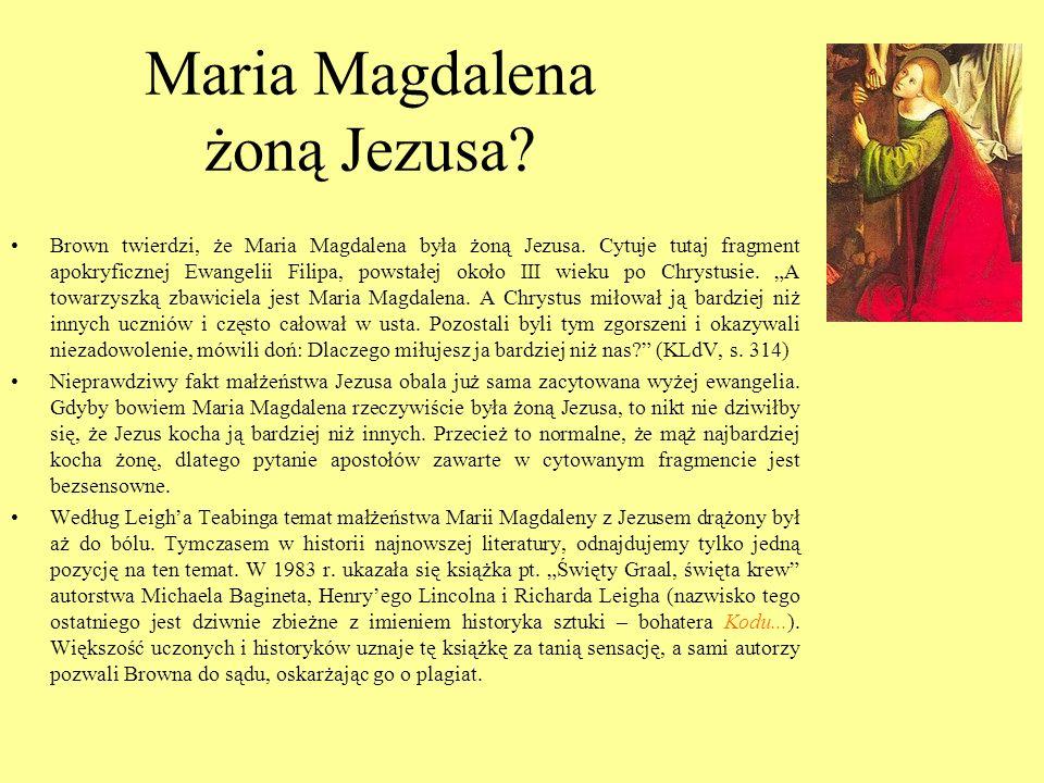 Maria Magdalena żoną Jezusa? Brown twierdzi, że Maria Magdalena była żoną Jezusa. Cytuje tutaj fragment apokryficznej Ewangelii Filipa, powstałej okoł