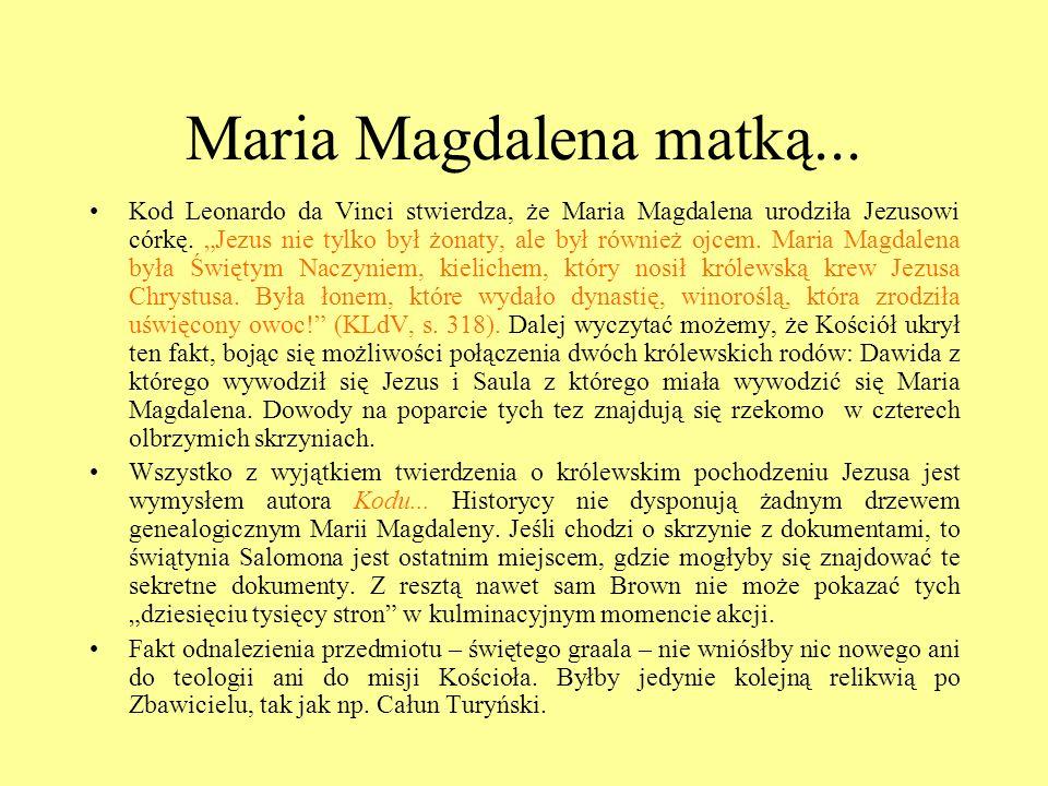 Maria Magdalena matką... Kod Leonardo da Vinci stwierdza, że Maria Magdalena urodziła Jezusowi córkę. Jezus nie tylko był żonaty, ale był również ojce