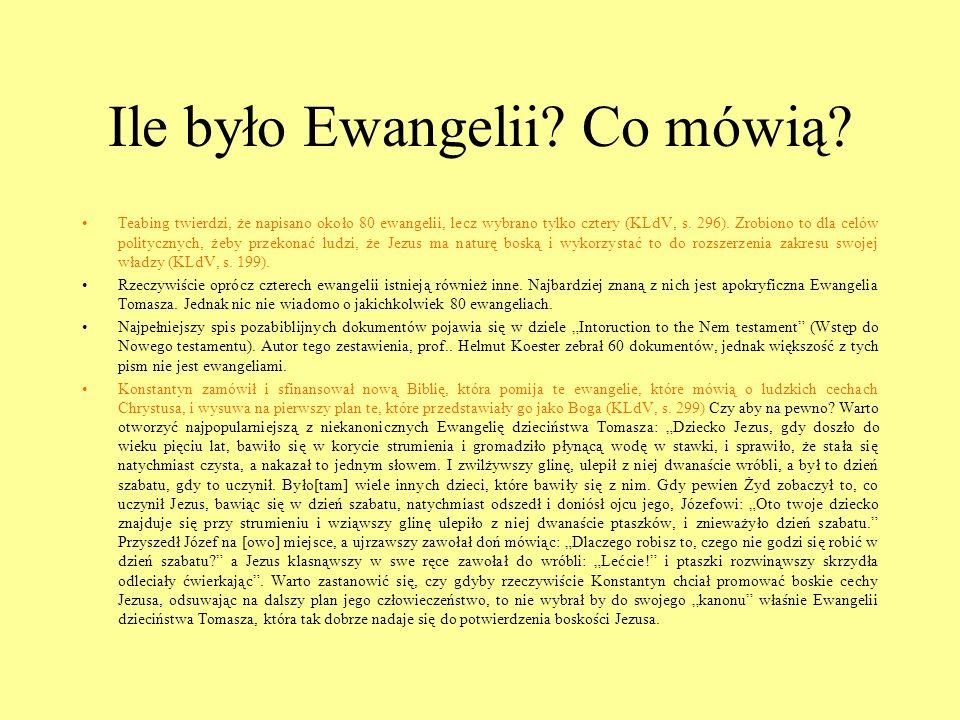 Ile było Ewangelii? Co mówią? Teabing twierdzi, że napisano około 80 ewangelii, lecz wybrano tylko cztery (KLdV, s. 296). Zrobiono to dla celów polity