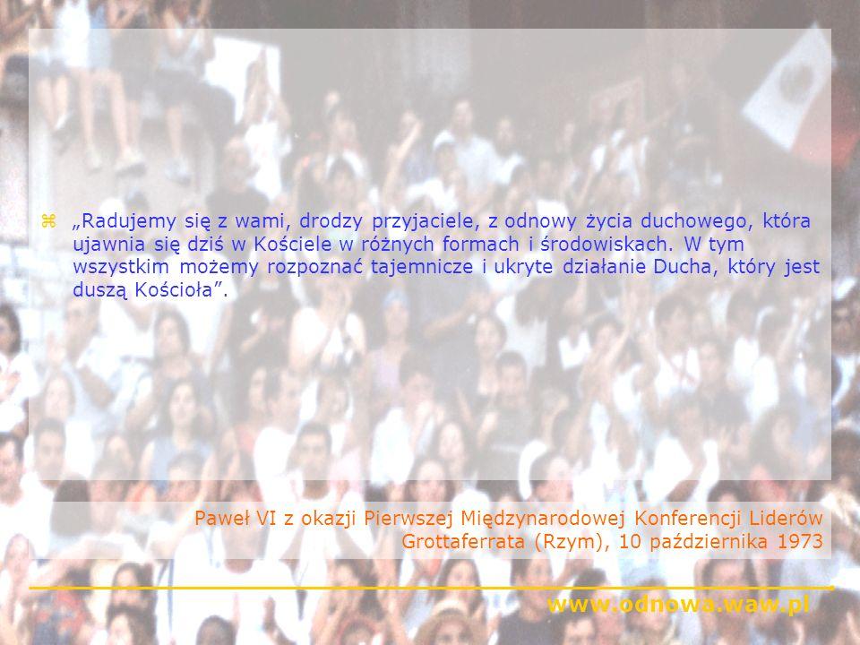 www.odnowa.waw.pl Paweł VI z okazji Pierwszej Międzynarodowej Konferencji Liderów Grottaferrata (Rzym), 10 października 1973 zRadujemy się z wami, dro