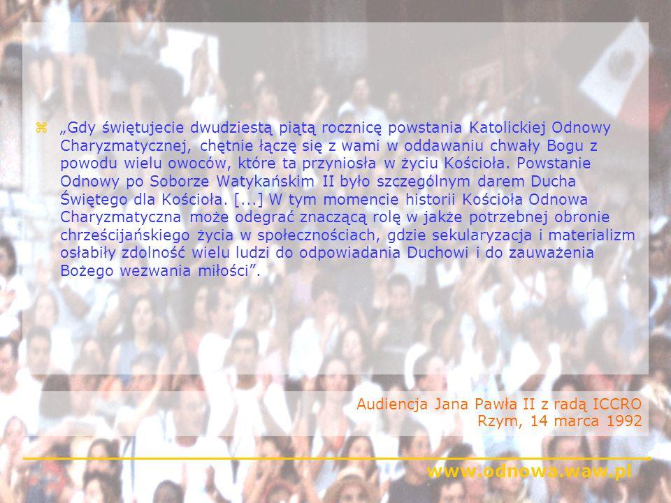 www.odnowa.waw.pl Audiencja Jana Pawła II z radą ICCRO Rzym, 14 marca 1992 zGdy świętujecie dwudziestą piątą rocznicę powstania Katolickiej Odnowy Cha