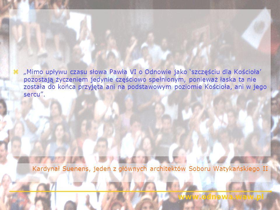 www.odnowa.waw.pl Kardynał Suenens, jeden z głównych architektów Soboru Watykańskiego II zMimo upływu czasu słowa Pawła VI o Odnowie jako szczęściu dl