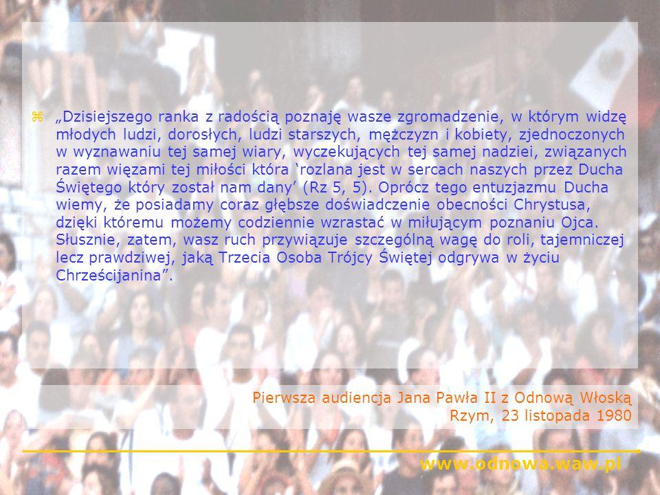 www.odnowa.waw.pl Jan Paweł II podczas Czwartej Międzynarodowej Konferencji Liderów Rzym, 7 maja 1981 zWasza reputacja podąża przed wami, podobnie jak reputacja jego umiłowanych Filipian, która kazała Apostołowi Pawłowi zacząć jego list do nich od słów które z radością powtarzam: Dziękuję Bogu mojemu, ilekroć was wspominam [...] Kościół oglądał owoce waszego poświęcenia się modlitwie w głębszym przylgnięciu do świętego życia i miłości wobec słów Bożych.
