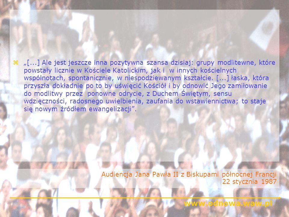 www.odnowa.waw.pl Audiencja Jana Pawła II z Biskupami północnej Francji 22 stycznia 1987 z[...] Ale jest jeszcze inna pozytywna szansa dzisiaj: grupy