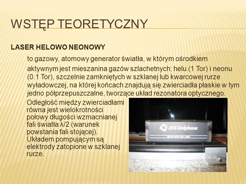WSTĘP TEORETYCZNY LASER HELOWO NEONOWY to gazowy, atomowy generator światła, w którym ośrodkiem aktywnym jest mieszanina gazów szlachetnych: helu (1 T
