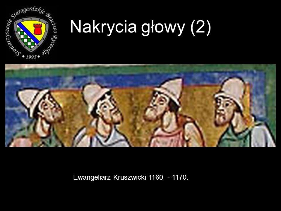 Nakrycia głowy (2) Ewangeliarz Kruszwicki 1160 - 1170.